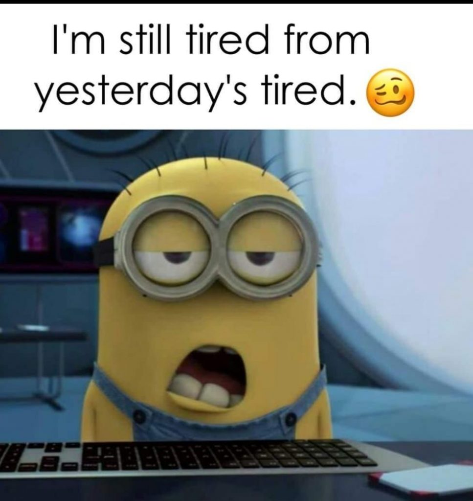 I'm still tired from yesterday's tired