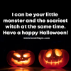 I can be your little monster and the scariest witch at the same time. Have a happy Halloween!